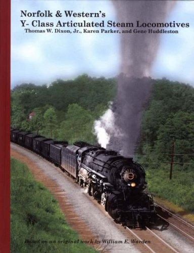 Norfolk & Western's Y-Class Articulated Steam Locomotives: Dixon Jr., Thomas W.; Parker, ...