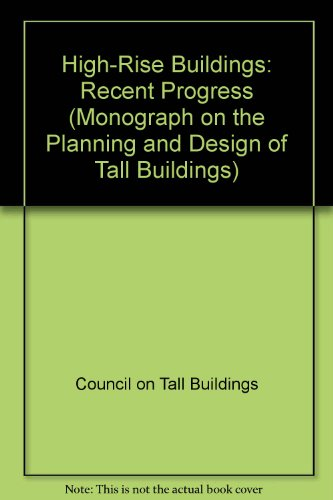 High-Rise Buildings: Recent Progress (Monograph on the: Council on Tall