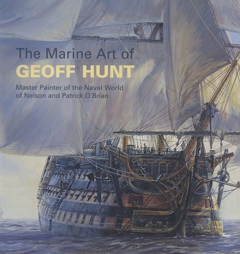9780939511273: The Marine Art of Geoff Hunt: Master Painter of the Naval World of Nelson and Patrick O'brian