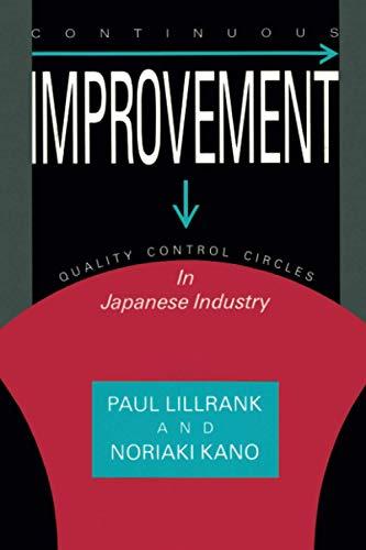Continuous Improvement: Quality Control Circles in Japanese: Paul Lillrank, Noriaki