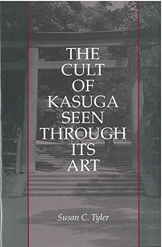 The Cult of Kasuga Seen Through Its Art (Michigan Monograph Series in Japanese Studies): Tyler, ...