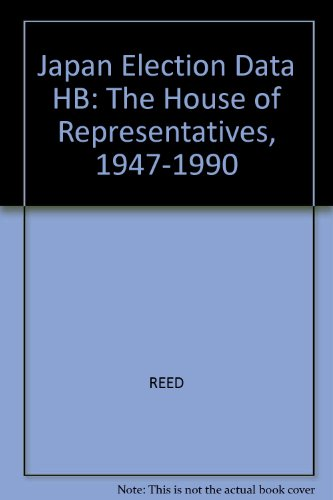 9780939512577: Japan Election Data: The House of Representatives, 1947-1990