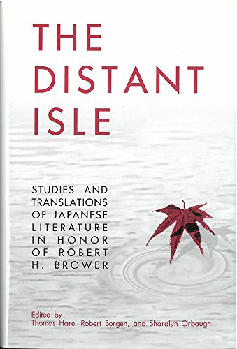 The Distant Isle: Studies and Translations of Japanese Literature in Honor of Robert H. Brower: ...