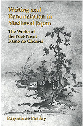 Writing and Renunciation in Medieval Japan: The Works of the Poet-Priest Kamo No Chomei: Pandey, ...