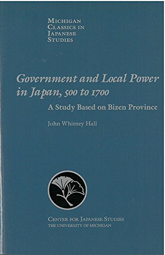 9780939512966: Government and Local Power in Japan, 500-1700: A Study Based on Bizen Province (Michigan Classics in Japanese Studies)
