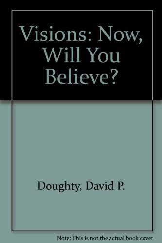 Visions: Now, Will You Believe?: Doughty, David P.