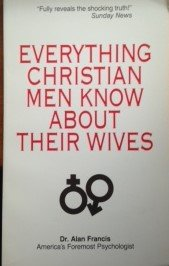 Everything Christain Men Know about Their Wives: Francis, Alan