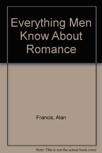Everything Men Know About Romance: Alan Francis