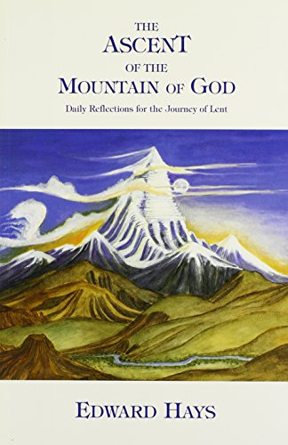 The Ascent of the Mountain of God: Daily Reflections for the Journey of Lent: Edward M. Hays