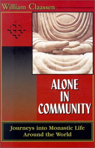 Alone in Community: Journey Into Monastic Life Around the World: Claassen, William