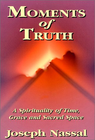 9780939516582: Moments of Truth: A Spirituality of Time, Grace and Sacred Space