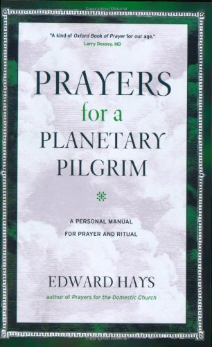 Prayers for a Planetary Pilgrim: A Personal Manual for Prayer and Ritual (Revised) (0939516802) by Edward Hays