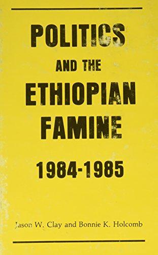 Politics & the Ethiopian Famine (Cultural Survival Report): Bonnie K. Holcomb Jason W. Clay