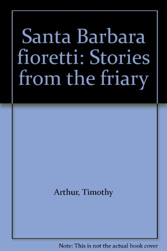 Santa Barbara Fioretti: Stories From the Friary: Arthur, Timothy