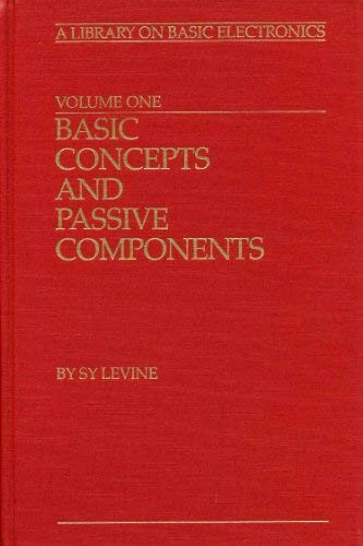 Basic Concepts and Passive Components, Vol 1: Levine, Sy