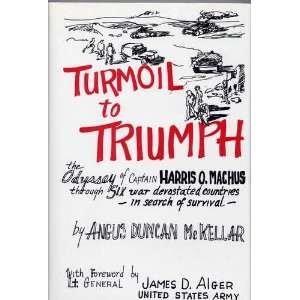 Turmoil to Triumph: The Odyssey of Captain: McKellar, Angus Duncan