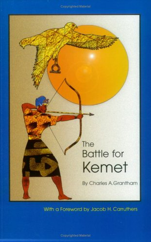 The Battle for Kemet: Critical Essays on Ancient Egypt: Charles A. Grantham