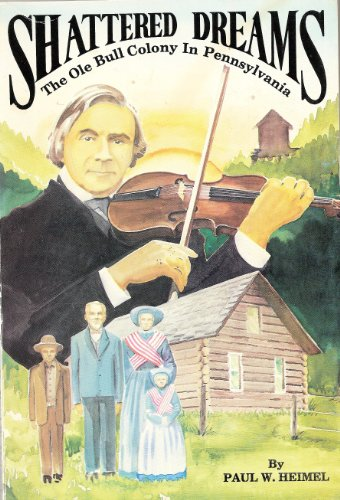 Shattered Dreams: The Ole Bull Colony in Pennsylvania: Heimel, Paul