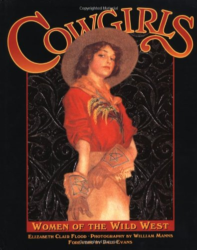 Cowgirls Women of the Wild West w/ foreword by Dale Evans , Photograph by William Manns: FLOOD (...