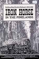 IRON HORSE IN THE PINELANDS - BUILDING WEST FLORIDA'S RAILROAD: 1881-1883