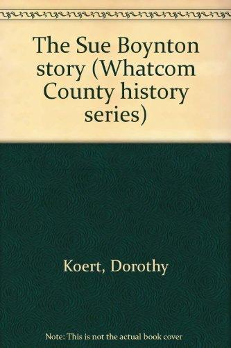 The Sue Boynton story (Whatcom County history: Koert, Dorothy