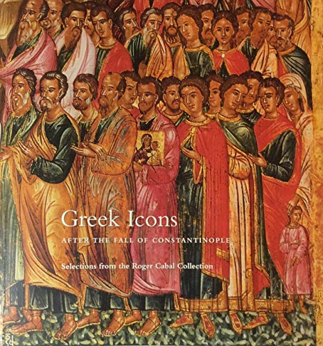 9780939594337: Greek Icons After the Fall of Constantinople: The Roger Cabal Collection