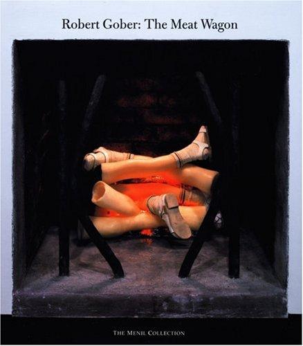 Robert Gober The Meat Wagon: Gober, Robert and Matthew Drutt