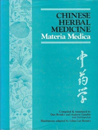 Chinese Herbal Medicine: Materia Medica: Dan Bensky; Andrew Gamble; Ted Kaptchuk