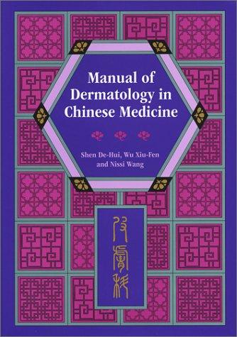 Manual of Dermatology in Chinese Medicine: Shen, De-Hui; Wang,