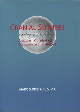 Cranial Sutures: Analysis, Morphology & Manipulative Strategies: Marc G. Pick;