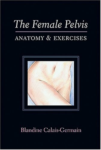 9780939616381: The Female Pelvis: Anatomy & Exercises