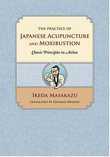 9780939616435: The Practice of Japanese Acupuncture and Moxibustion: Classic Principles in Action