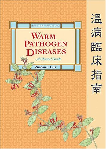 Warm Pathogen Diseases; a clinical guide. Revised edition.: LIU, Guohui.