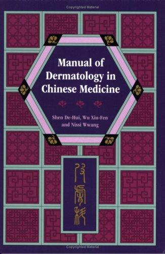 Manual of Dermatology in Chinese Medicine: Shen De-Hui; Wu
