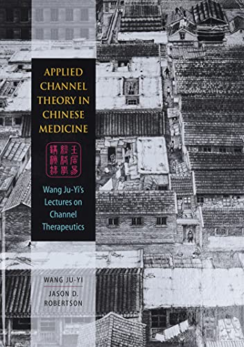 9780939616626: Applied Channel Theory in Chinese Medicine: Wang Ju-yi's Lectures on Channel Therapeutics