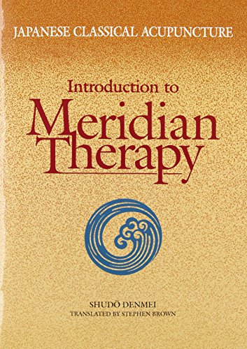 Japanese Classical Acupuncture Introduction to Meridian Therapy: Denmei, Shudo/ Brown,