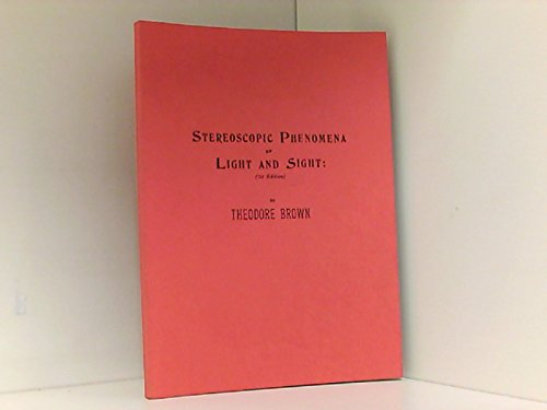 Stereoscopic Phenomena of Light and Sight: A Guide to the Practice of Steoscopic Photography and Its Relations to Binocular Vision (0939617013) by Brown, Theodore