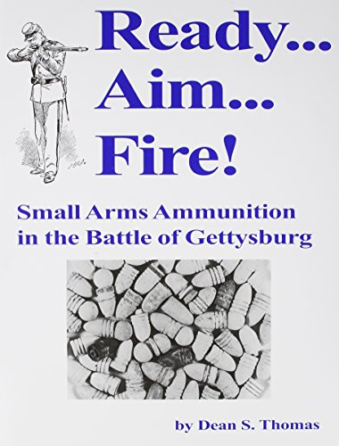 Ready . . . Aim . . . Fire!: Small Arms Ammunition in the Battle of Gettysburg [SIGNED]
