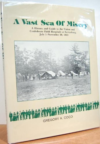 Vast Sea of Misery, A: A History and Guide to the Union and Confederate Field Hospitals at Gettys...