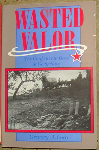 9780939631223: Wasted Valor: The Confederate Dead at Gettysburg