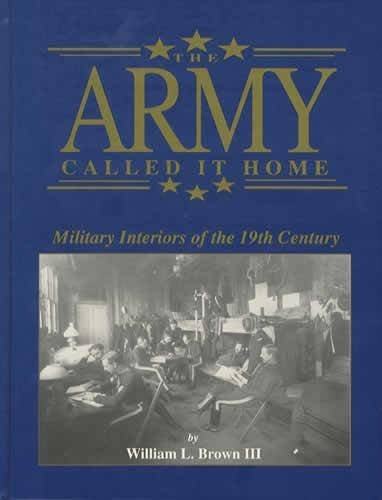 The Army Called It Home: Military Interiors of the 19th Century: William L. Brown
