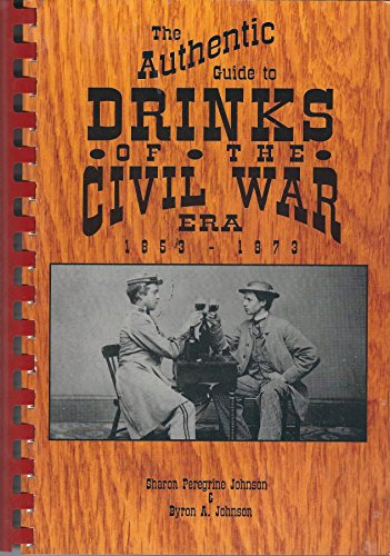 9780939631452: The Authentic Guide to Drinks of the Civil War Era, 1853-1873