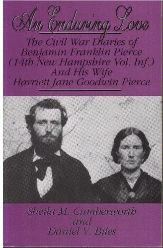 9780939631711: An Enduring Love: The Civil War Diaries of Benjamin Franklin Pierce (14th New Hampshire Vol. Inf.) and His Wife Harriett Jane Goodwin Pierce