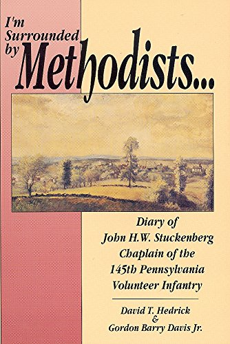 9780939631759: I'm Surrounded by Methodists: Diary of John H.W. Stuckenberg Chaplain of the 145th Pennsylvania Volunteer Infantry