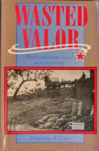 9780939631834: Wasted Valor: The Confederate Dead at Gettysburg