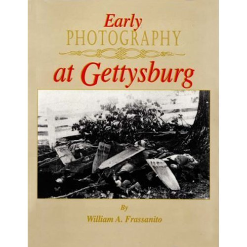 Early Photography at Gettysburg (0939631865) by William A. Frassanito