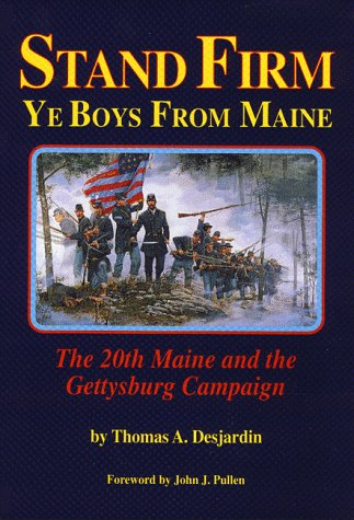 Stand Firm Ye Boys From Maine: The: Thomas A. Desjardin