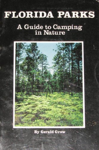 Florida parks: A guide to camping in nature: Grow, Gerald