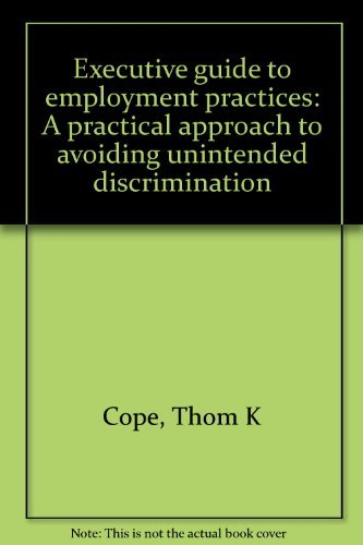 Executive guide to employment practices: A practical approach to avoiding unintended discrimination...