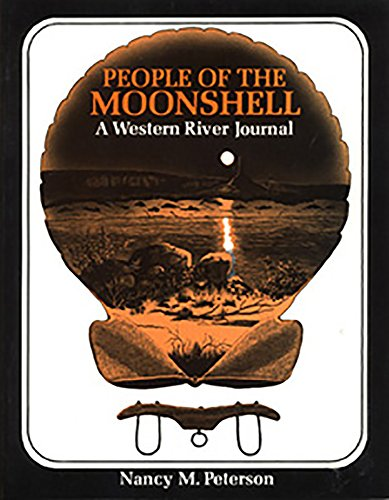People of the Moonshell: A Western River Journal: Nancy M. Peterson